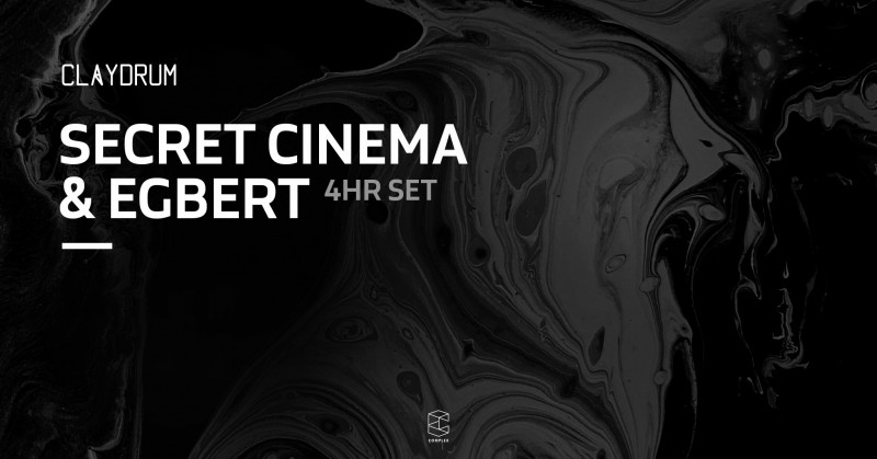 Claydrum / Secret Cinema & Egbert 4 hr set