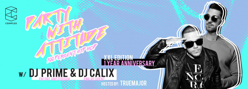✗ PARTY WITH ATTITUDE XXL EDITION - 1 Year ANNIVERSARY @COMPLEX