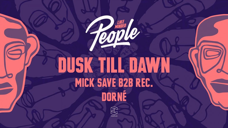 Like Minded People w/ Dusk Till Dawn / REC. / Mick Save / Dorné